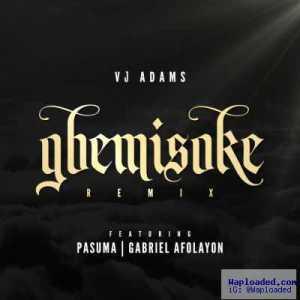 Vj Adams - Gbemisoke ( Remix ) ft. Pasuma & Gabriel Afolayan